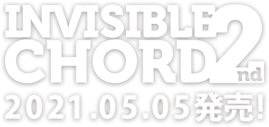 Invisible Chord 2nd 2021.05.05発売!