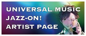 UNIVERSAL MUSIC JAZZ-ON! ARTIST PAGE